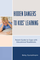 Hidden Dangers to Kids' Learning: A Parent Guide to Cope with Educational Roadblocks (Paperback)