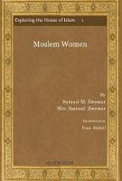 Moslem Women - Exploring the House of Islam: Perceptions of Islam in the Period of Western Ascendancy 1800-1945 1 (Hardback)