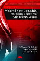 Weighted Norm Inequalities for Integral Transforms with Product Kernals (Hardback)