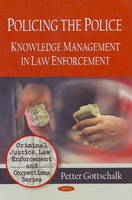 Policing the Police: Knowledge Management in Law Enforcement (Hardback)