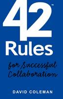 42 Rules for Successful Collaboration: A Practical Approach to Working with People, Processes and Technology (Paperback)
