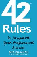 42 Rules to Jumpstart Your Professional Success: A Guide to Common Sense Career Development and Entrepreneurial Achievement (Paperback)