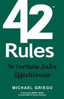 42 Rules to Increase Sales Effectiveness: A Practical Guidebook for Sales Reps, Sales Managers and Anyone Looking to Improve Their Selling Skills (Paperback)