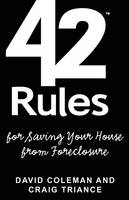 42 Rules for Saving Your House from Foreclosure: A Practical Guide to Avoiding Foreclosure, Navigating the Loan Modification Process and Keeping Your Home (Paperback)