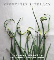 Vegetable Literacy: Cooking and Gardening with Twelve Families from the Edible Plant Kingdom, with over 300 Deliciously Simple Recipes [A Cookbook] (Hardback)