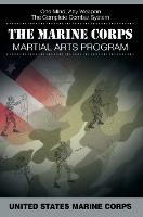 The Marine Corps Martial Arts Program: The Complete Combat System (Hardback)