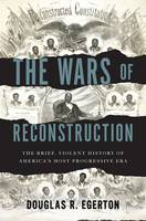 The Wars of Reconstruction: The Brief, Violent History of America's Most Progressive Era (Hardback)
