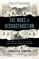 The Wars of Reconstruction: The Brief, Violent History of America's Most Progressive Era (Paperback)