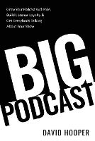 Big Podcast - Grow Your Podcast Audience, Build Listener Loyalty, and Get Everybody Talking About Your Show (Paperback)