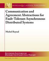 Communication and Agreement Abstractions for Fault-Tolerant Asynchronous Distributed Systems - Synthesis Lectures on Distributed Computing Theory (Paperback)