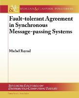 Fault-tolerant Agreement in Synchronous Message-passing Systems - Synthesis Lectures on Distributed Computing Theory (Paperback)