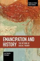 Emancipation And History: The Return of Social Theory (Paperback)