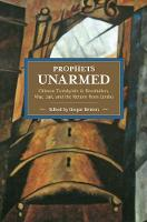 Prophets Unarmed: Chinese Trotskyists In Revolution, War, Jail, And The Return From Limbo: Historical Materialism, Volume 81 - Historical Materialism (Paperback)