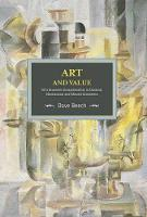 Art And Value: Art's Economic Exceptionalism In Classical, Neoclassical And Marxist Economics: Historical Materialism, Volume 94 - Historical Materialism (Paperback)