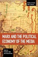 Marx And The Political Economy Of The Media: Studies in Critical Social Science Volume 79 - Studies in Critical Social Sciences (Paperback)