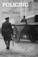 Policing A Class Society: The Experience of American Cities, 1865-1915 (Paperback)