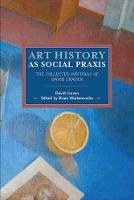 Art History As Social Praxis: The Collected Writings of David Craven (Paperback)