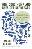 Why Dogs Hump and Bees Get Depressed: The Fascinating Science of Animal Intelligence, Emotions, Friendship, and Conservation (Paperback)