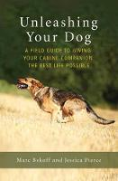 Unleashing Your Dog: A Field Guide to Freedom (Paperback)
