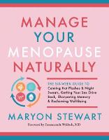 Manage Your Menopause Naturally: The Six-Week Guide to Calming Hot Flashes and Night Sweats, Getting Your Sex Drive Back, Sharpening Memory and Reclaiming Well-Being (Paperback)
