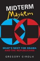 Midterm Mayhem: What's Next for Obama and the Republicans (Paperback)