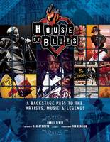 House of Blues: A Backstage Pass to the Artists, Music, and Legends (Hardback)