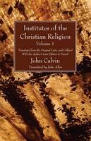 Institutes of the Christian Religion Vol. 1