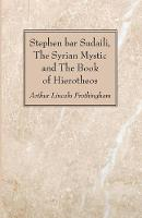 Stephen Bar Sudaili, the Syrian Mystic and the Book of Hierotheos (Paperback)