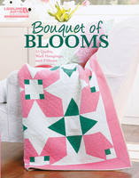Bouquet of Blooms: 15 Quilts, Wall Hangings, and Pillows (Paperback)