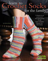 Learn to Crochet Socks for the Family: 15 Ready-to-go Patterns for the Whole Family Plus Learn to Easily Design Your Own Socks (Paperback)
