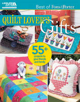 Quilt Lover's Gifts: 55+ Projects to Give Friends and Family - Best of Fons & Porter (Paperback)