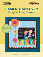 Easier-than-ever Scrapbooking Treasury: Quick Strategies to Help You Scrapbook Better and Faster - Creating Keepsakes (Paperback)