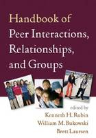 Handbook of Peer Interactions, Relationships, and Groups - Social, Emotional, and Personality Development in Context (Paperback)