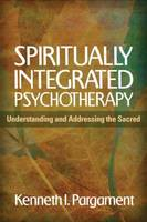 Spiritually Integrated Psychotherapy: Understanding and Addressing the Sacred (Paperback)