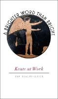 A Brighter Word Than Bright: Keats at Work - Muse Books: The Iowa Series in Creativity and Writing (Hardback)