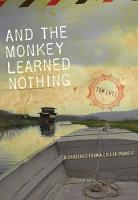 And the Monkey Learned Nothing: Dispatches from a Life in Transit - Sightline Books: The Iowa Series in Literary Nonfiction (Paperback)