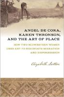 Angel De Cora, Karen Thronson, and the Art of Place: How Two Midwestern Women Used Art to Negotiate Migration and Dispossession - Iowa and the Midwest Experience (Paperback)