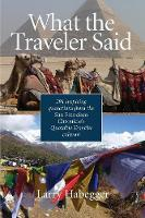 What the Traveler Said: 291 inspiring quotations from the San Francisco Chronicle's Quotable Traveler Column (Paperback)