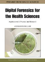 Digital Forensics for the Health Sciences: Applications in Practice and Research - Advances in Digital Crime, Forensics, and Cyber Terrorism (Hardback)
