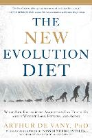 The New Evolution Diet: What Our Paleolithic Ancestors Can Teach Us about Weight Loss, Fitness, and Aging (Paperback)