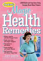 Joey Green's Magic Health Remedies: 1, 363 Quick-and-easy Cures Using Brand-name Products (Paperback)