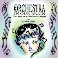 Orchestra in Our Brain: The Story of a Child with Epilepsy (Paperback)