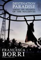 Destination Paradise: Among the Jihadists of the Maldives (Paperback)