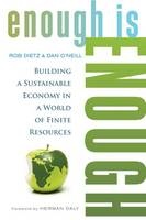 Enough Is Enough: Building a Sustainable Economy in a World of Finite Resources (Paperback)