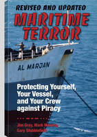 Maritime Terror: Revised and Updated: Protecting Yourself, Your Vessel, and Your Crew Against Piracy (Paperback)