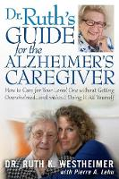 Dr. Ruth's Guide for the Alzheimer's Caregiver: How to Care for Your Loved One Without Getting Overwhelmed (Paperback)