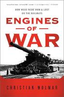 Engines of War: How Wars Were Won & Lost on the Railways (Paperback)