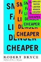 Smaller Faster Lighter Denser Cheaper: How Innovation Keeps Proving the Catastrophists Wrong (Hardback)