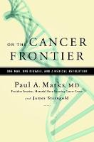 On the Cancer Frontier: One Man, One Disease, and a Medical Revolution (Hardback)