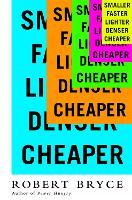 Smaller Faster Lighter Denser Cheaper: How Innovation Keeps Proving the Catastrophists Wrong (Paperback)